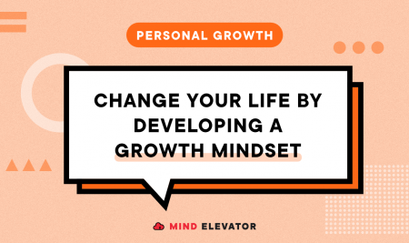 Change Your Life by Developing a Growth Mindset
