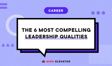 The 6 Most Compelling Leadership Qualities