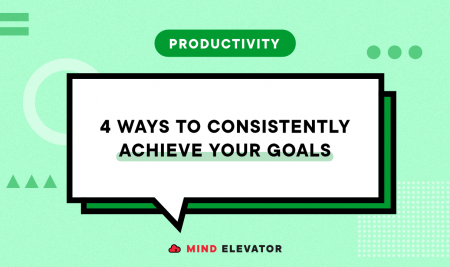 4 Ways to Consistently Achieve Your Goals