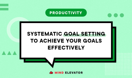 Systematic Goal Setting to Achieve Your Goals Effectively