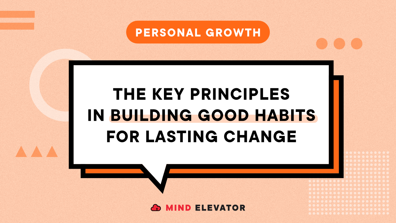 "To develop and build good habits, you need to follow these two principles as proposed by James Clear in his book ""Atomic Habits""."